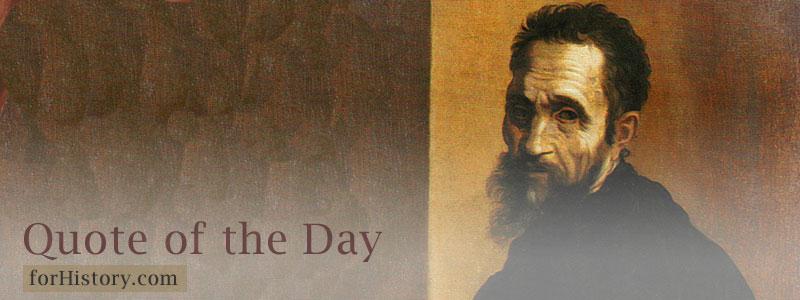 Michelangelo Buonarroti - Quote of the day